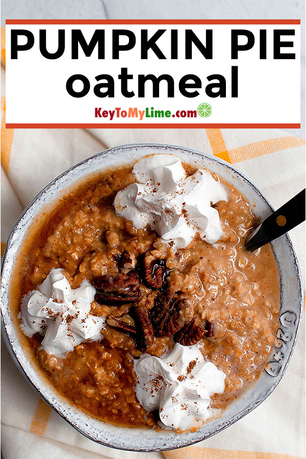 This pumpkin oatmeal breakfast is SO GOOD and it tastes just like pumpkin pie! I love this vegan pumpkin oatmeal and will be having it all season long. #pumpkinoatmeal #pumpkinrecipes #oatmeal #fallbreakfast | keytomylime.com